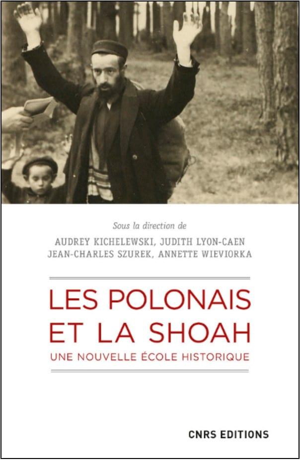 Les Polonais et la Shoah. Une nouvelle école historique (sous la dir. de A. Kichelewski, J. Lyon-Caen, J.-Ch. Szurek, A. Wieviorka)