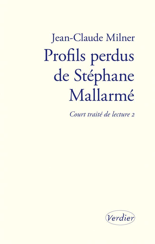 J.-C. Milner, Profils perdus de Stéphane Mallarmé. Court traité de lecture 2