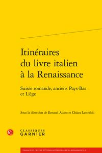 R. Adam, Ch. Lastraioli (dir.), Itinéraires du livre italien à la Renaissance. Suisse romande, anciens Pays-Bas et Liège