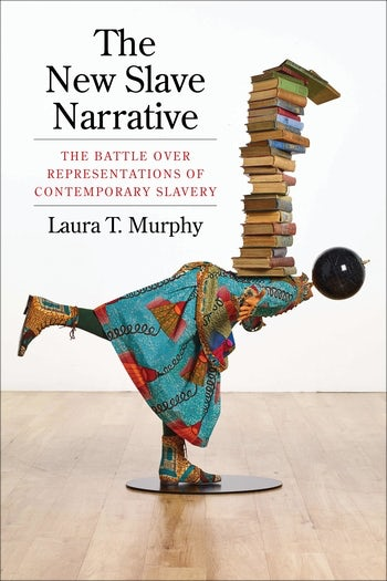 L. T. Murphy, The New Slave Narrative. The Battle Over Representations of Contemporary Slavery