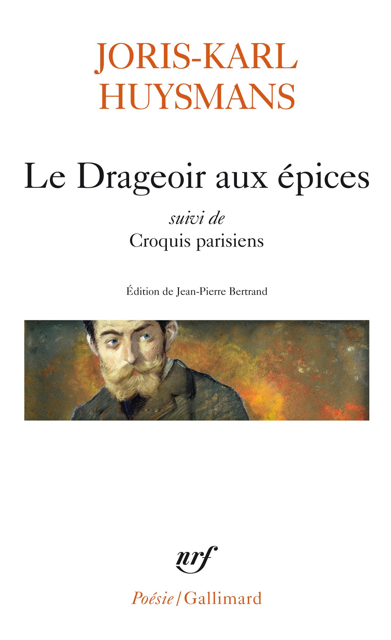 J.-K. Huysmans, Le Drageoir aux épices suivi de Croquis parisiens (éd. J.-P. Bertrand)