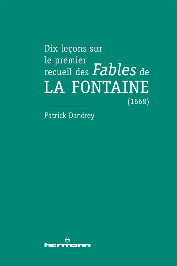 P. Dandrey, Dix leçons sur le premier recueil des Fables de La Fontaine (1668)