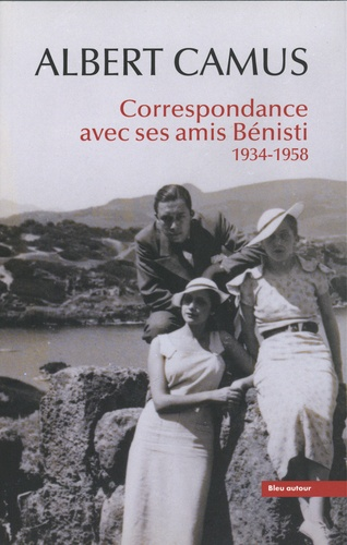 A. Camus, Correspondance avec ses amis Bénisti 1934-1958