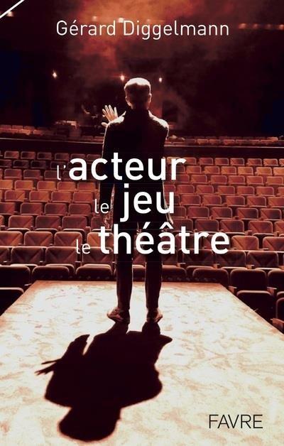 G. Diggelmann, L'acteur, le jeu, le théâtre