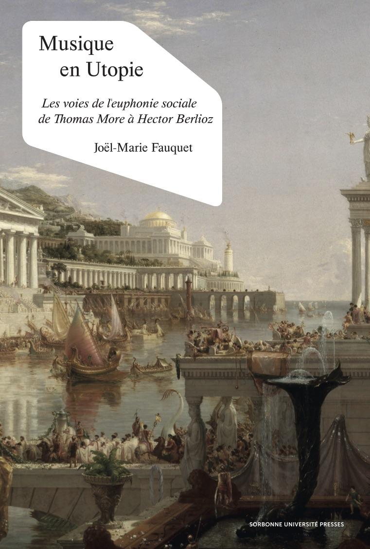 J.-M. Fauquet, Musique en Utopie. Les voies de l'euphonie sociale de Thomas More à Hector Berlioz