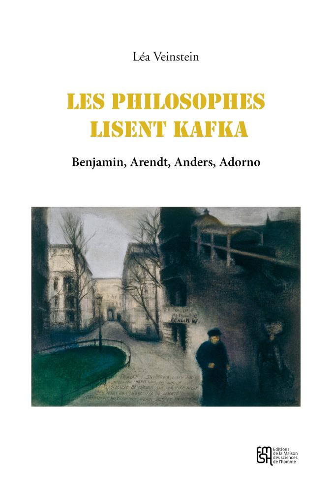 L. Veinstein, Les philosophes lisent Kafka. Benjamin, Arendt, Anders, Adorno