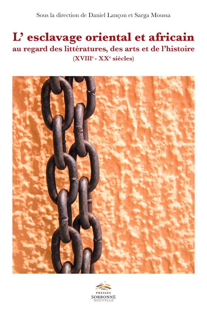 D. Lançon, S. Moussa (dir.), L'esclavage oriental et africain au regard des littératures et des arts et de l'histoire (XVIIIe-XXe siècles)