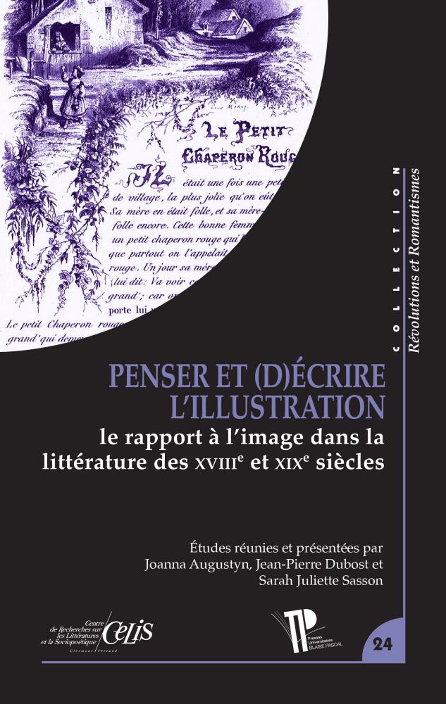 J. Augustyn, J.-P. Dubost, S. J. Sasson (dir.), Penser et (d)écrire l'illustration. Le rapport à l'image dans la littérature des XVIIIe et XIXe siècles