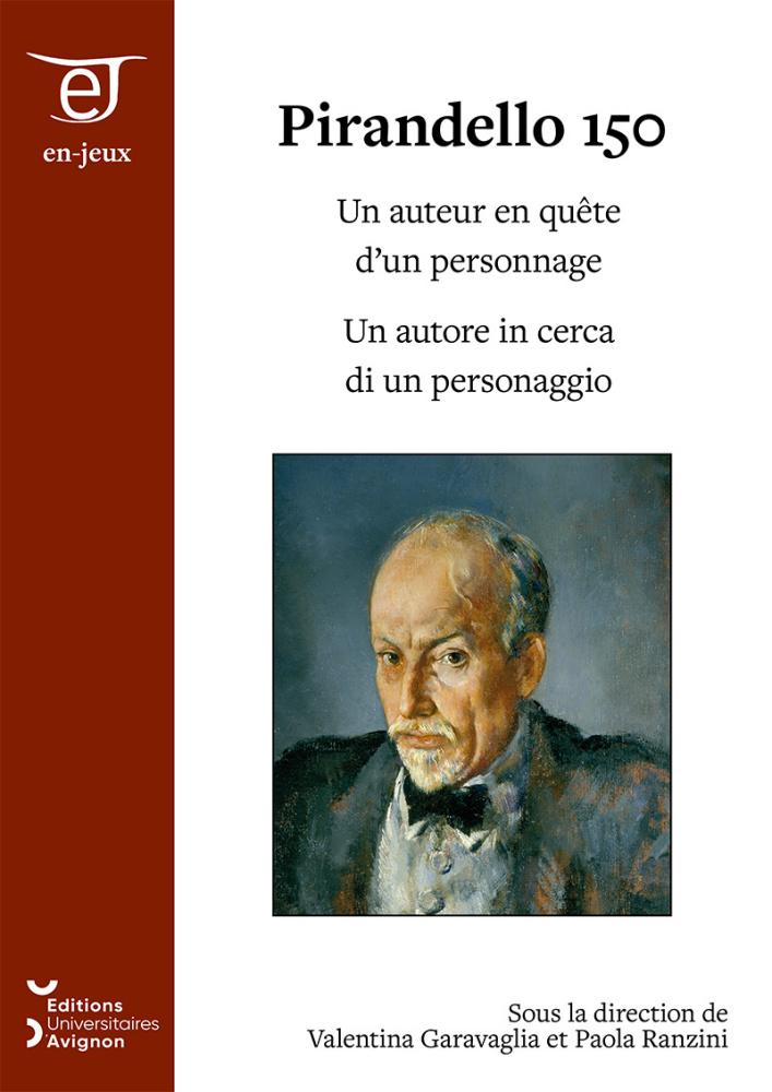 V. Garavaglia, P. Ranzini (dir.), Pirandello 150. Un auteur en quête d'un personnage - Un autore in cerca di un personaggio