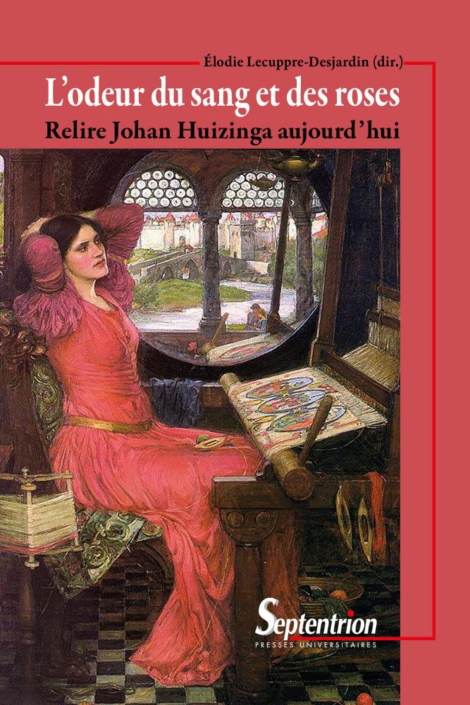 É. Lecuppre-Desjardin (dir.), L'odeur du sang et des roses. Relire Johan Huizinga aujourd'hui
