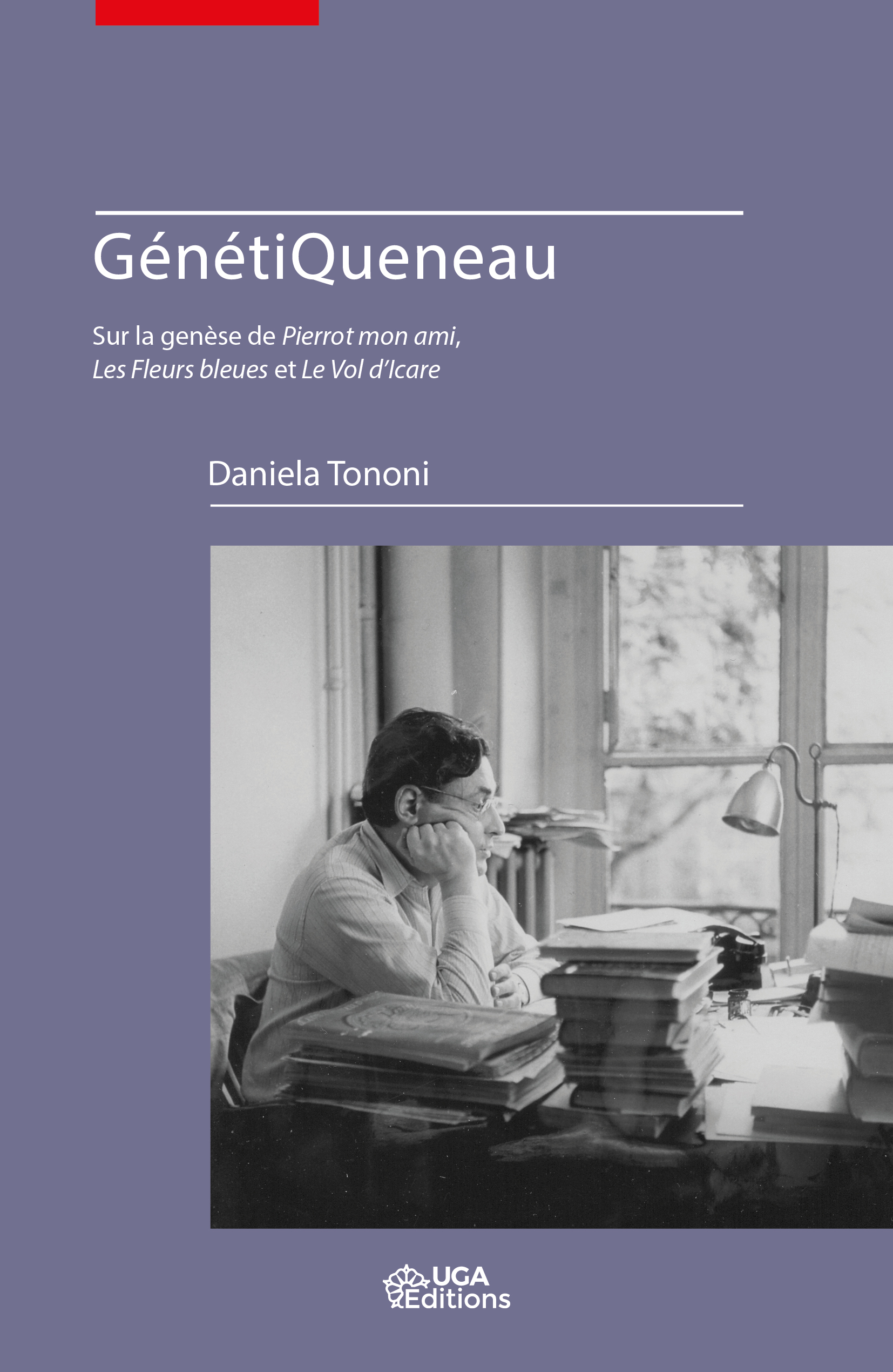 D. Tononi, GénétiQueneau. Sur la genèse de Pierrot mon ami, Les Fleurs bleues et Le Vol d'Icare