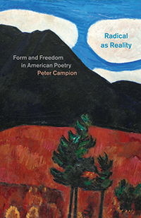 P. Campion, Radical as Reality. Form and Freedom in American Poetry