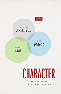A. Anderson, R. Felski, T. Moi, Character : Three Inquiries in Literary Studies