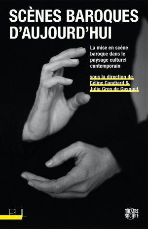 C. Candiard, J. Gros de Gasquet (dir.), Scènes baroques d'aujourd'hui. La mise en scène baroque dans le paysage culturel contemporain