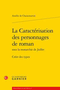 A. de Chaisemartin, La caractérisation des personnages de roman sous la Monarchie de Juillet. Créer des types