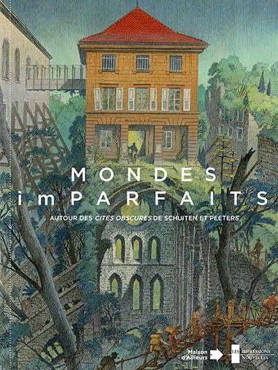 F. Rosset, M. Atallah, F. Schuiten & B. Peeters, MONDES imPARFAITS. Autour des Cités obscures de Schuiten et Peeters