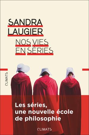 S. Laugier, Nos vies en séries. Philosophie et morale d'une culture populaire