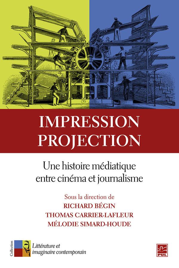 R. Bégin, T. Carrier-Lafleur et M. Simard-Houde (dir.), Impression, projection. Une histoire médiatique entre cinéma et journalisme