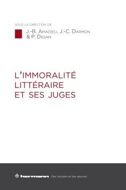 J.-B. Amadieu, J.-C. Darmon, Ph. Desan (dir.), L'immoralité littéraire et ses juges