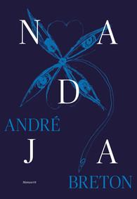 A. Breton, Nadja (Fac-similé, éd. J. Chénieux-Gendron et O. Wagner)