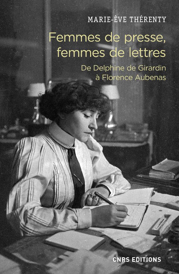 M.-È. Thérenty, Femmes de presse, femmes de lettres. De Delphine de Girardin à Florence Aubenas