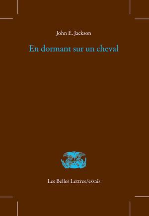 John. E. Jackson, « En dormant sur un cheval… ». Mémoire de poèmes