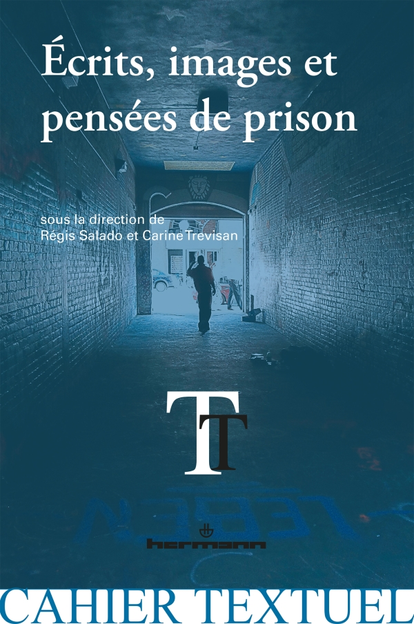 R. Salado, C. Trevisan (dir.), Écrits, images et pensées de prison. Expériences de l'incarcération