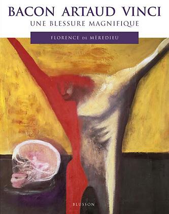 F. de Mèredieu, Bacon Artaud Vinci. Une blessure magnifique