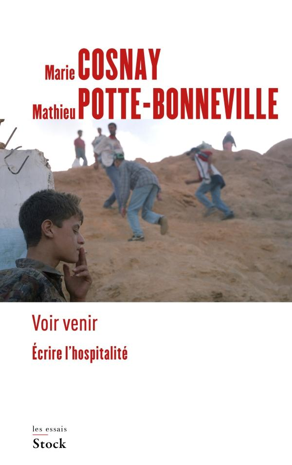 M. Cosnay, M. Potte-Bonneville, Voir venir. Ecrire l'hospitalité