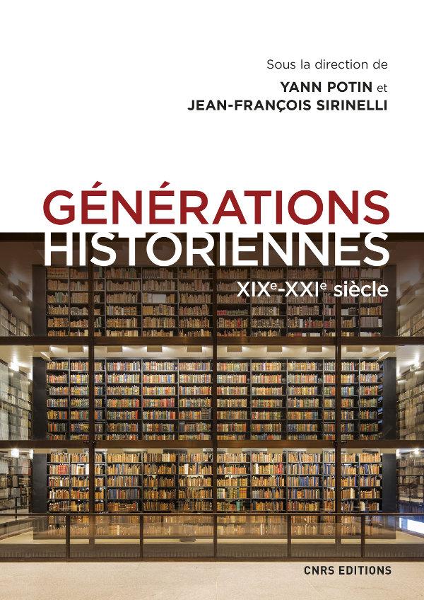 Y. Potin, J.-F. Sirinelli (dir.), Générations historiennes XIXe – XXIe siècle