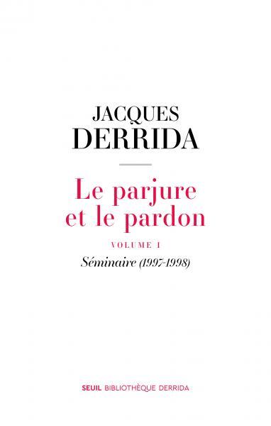 J. Derrida, Le Parjure et le Pardon. Volume 1. Séminaire (1997-1998)