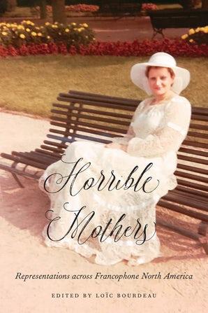 L. Bourdeau (ed.), Horrible Mothers. Representations across Francophone North America