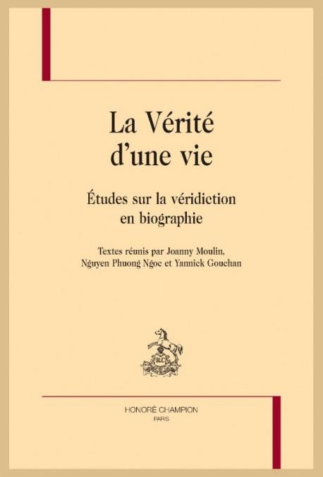 J. Moulin, N. Phuong Ngoc & Y. Gouchan (dir.), La Vérité d'une vie; études sur la véridiction en biographie