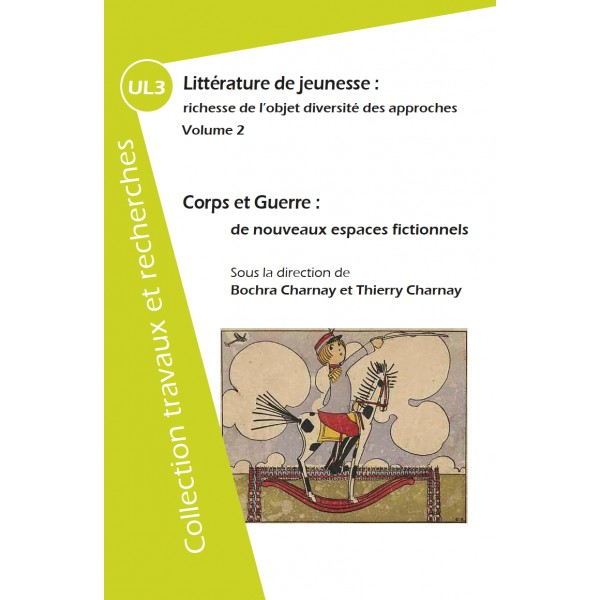 B. Charnay, T. Charnay (dir.) Littérature de jeunesse : richesse de l'objet diversité des approches.Volume 2 Corps et guerre : de nouveaux espaces fictionnels.