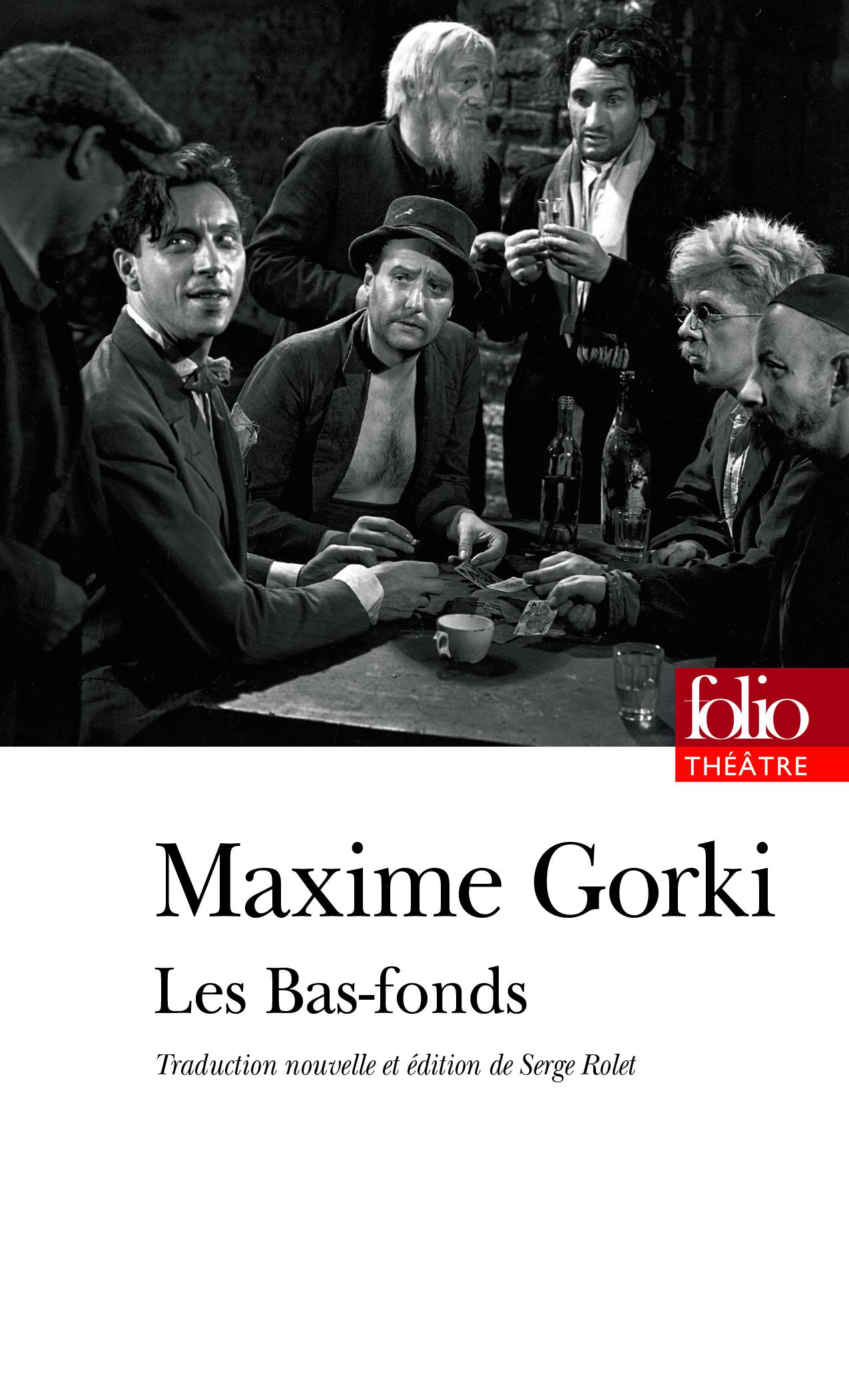 M. Gorki, Les Bas-fonds (nouvelle trad., Folio Théâtre)