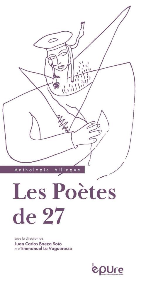 Anthologie, Les Poètes de 27 (éd. J. C. Baeza Soto, E. Le Vagueresse)
