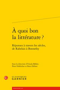 U. Bähler, P. Fröhlicher, R. Zöllner (éds.), A quoi bon la littérature? Réponses à travers les siècles, de Rabelais à Bonnefoy