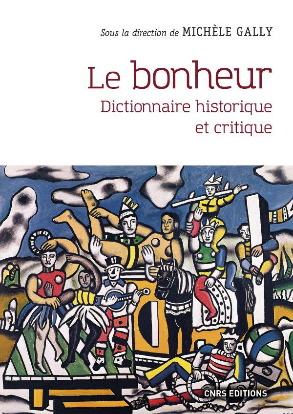 M. Gally (dir.), Le Bonheur. Dictionnaire historique et critique