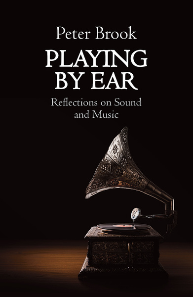 P. Brooks, Playing by Ear. Reflections on Sound and Music