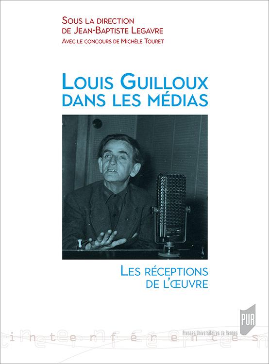 J.-B. Legavre (dir.), Louis Guilloux dans les médias. Les réceptions de l'œuvre