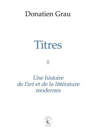 D. Grau, Titres. Une histoire de l'art et de la littérature modernes