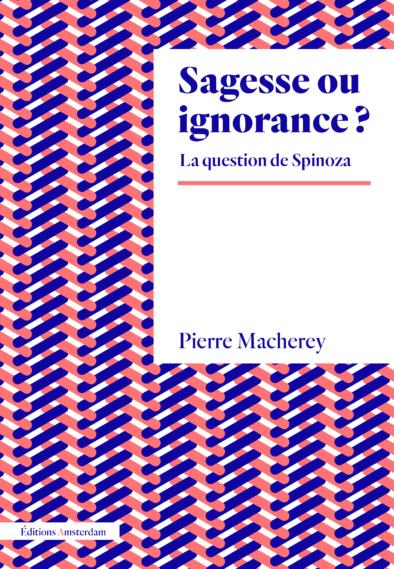 P. Macherey, Sagesse ou ignorance? La question de Spinoza