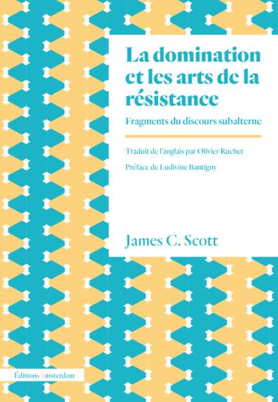 J. C. Scott, La domination et les arts de la résistance. Fragments du discours subalterne