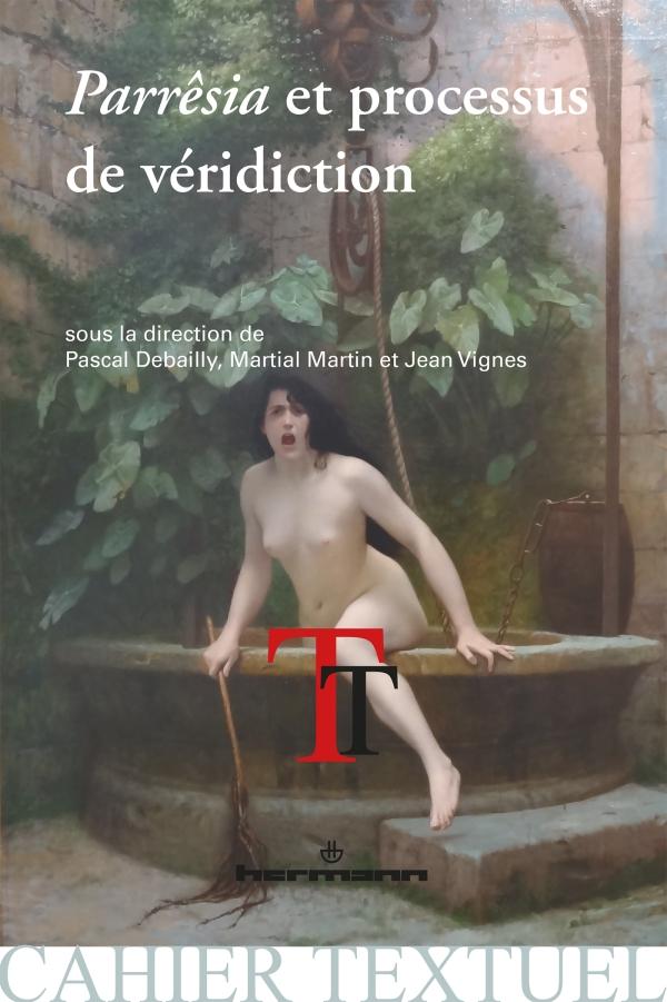 P. Debailly, M. Martin, J. Vignes, Parrêsia et processus de véridiction. De l'Antiquité aux Lumières