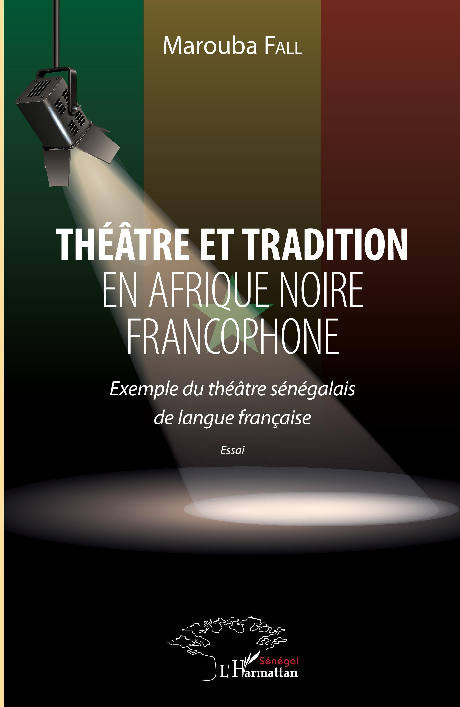 M. Fall, Théâtre et tradition en Afrique noire francophone. Exemple du théâtre sénégalais de langue française