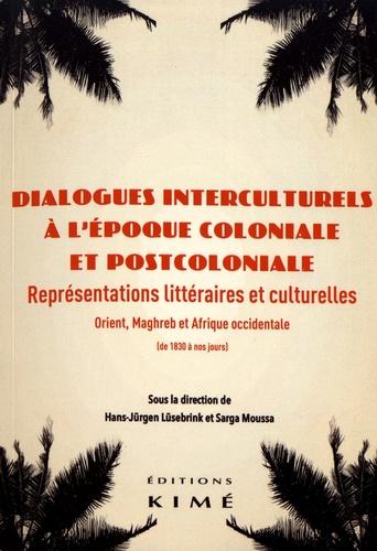 H.-J. Lüsebrink et S. Moussa (dir.), Dialogues interculturels à l'époque coloniale et postcoloniale. Représentations littéraires et culturelles : Orient, Maghreb et Afrique occidentale (de 1830 à nos jours)