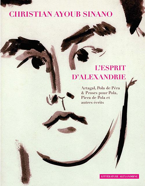 C. Ayoub Sinano, L'esprit d'Alexandrie. Artagal, Pola de Péra & Proses pour Pola, Pira de Pola et autres écrits