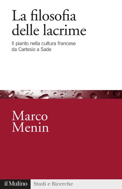 M. Menin, La filosofia delle lacrime. Il pianto nella cultura francese da Cartesio a Sade