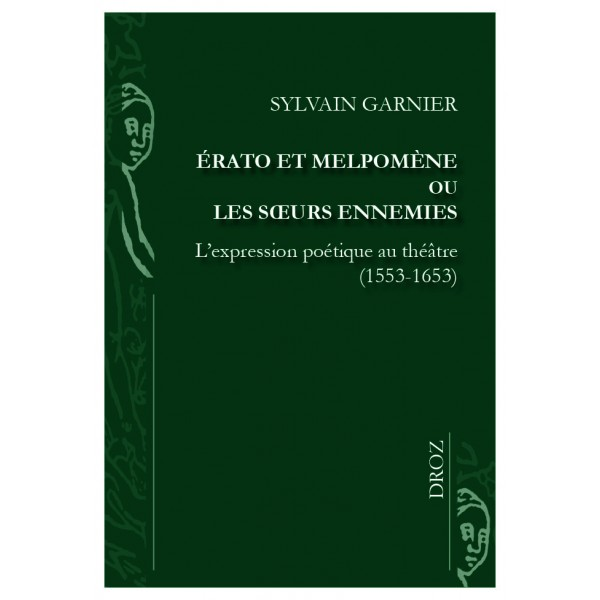 S. Garnier, Érato et Melpomène ou les sœurs ennemies. L'expression poétique au théâtre (1553-1653)