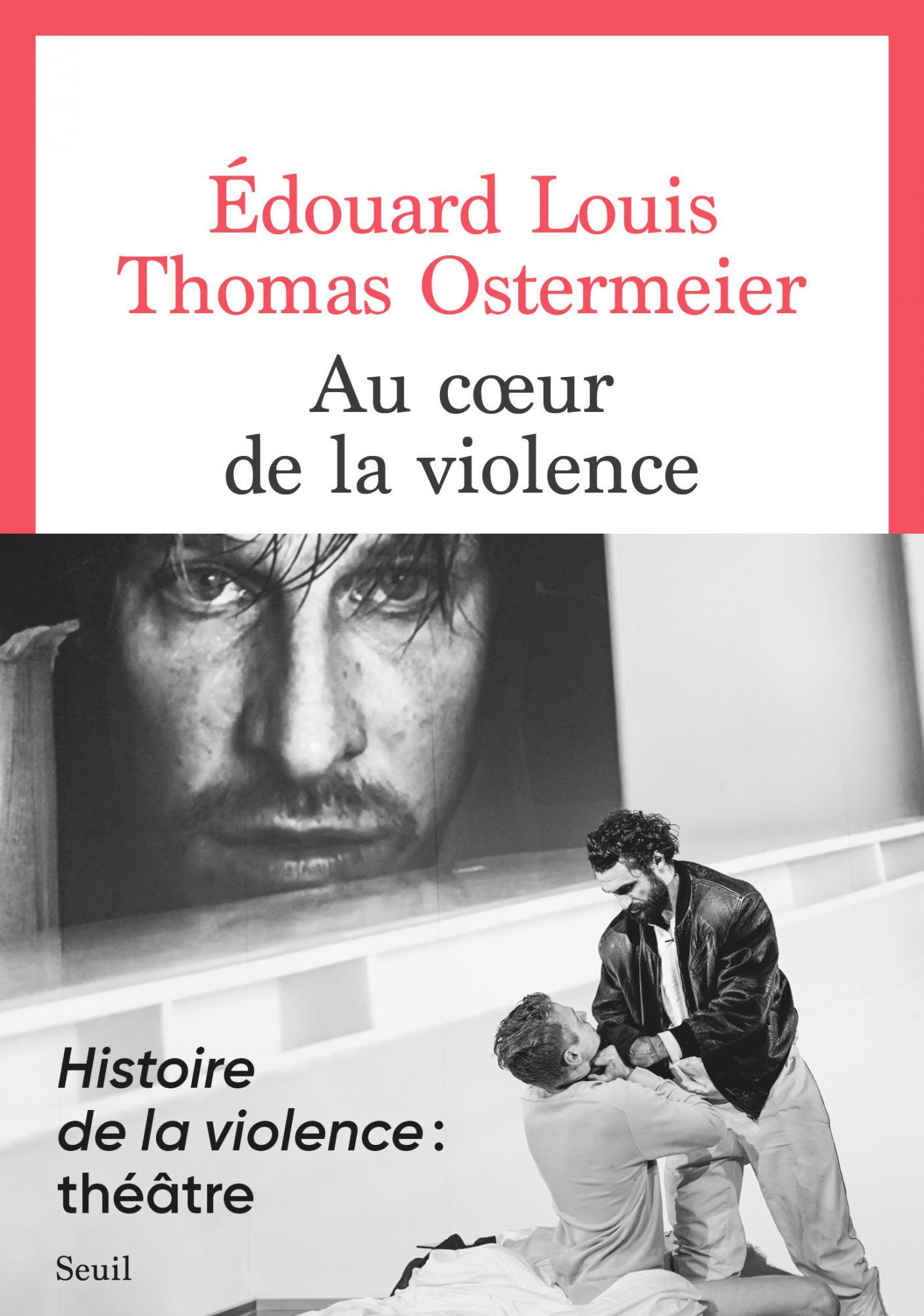 É. Louis, Th. Ostermeier, Au cœur de la violence